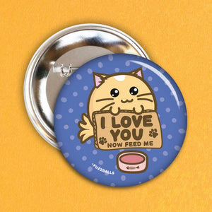Fuzzballs I Love You Now Feed Me Badge
