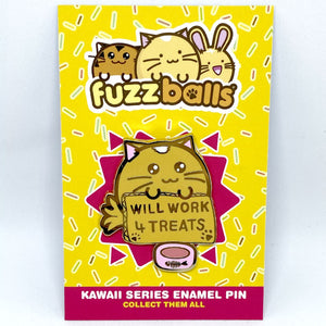 Fuzzballs Will Work for Treats Enamel Pin Badges & Pins - Sweetie Kawaii