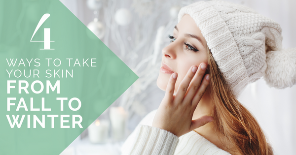 4 Ways to Take Your Skin From Fall to Winter