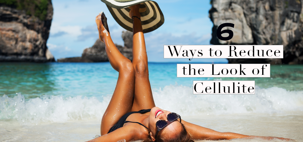 6 Ways to Reduce the Look of Cellulite
