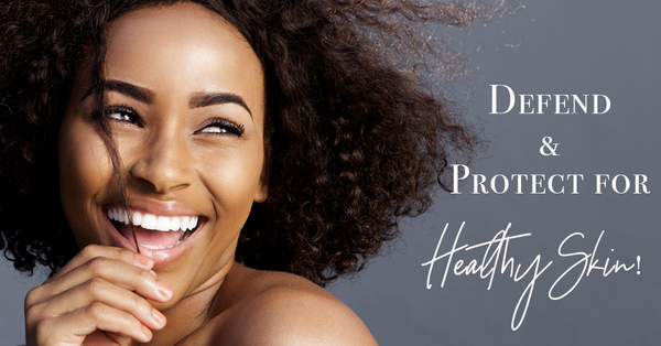 Defend & Protect – Your Strategy For Healthy Skin!