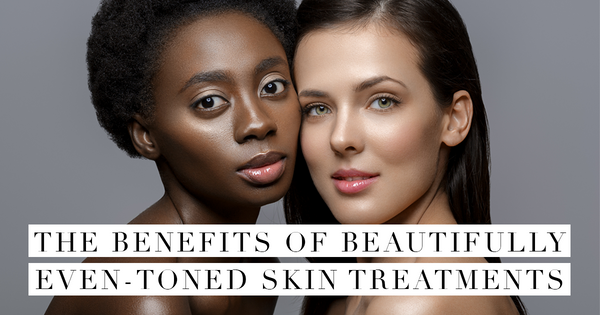 The Benefits Of Beautifully Even – Toned Skin Treatments