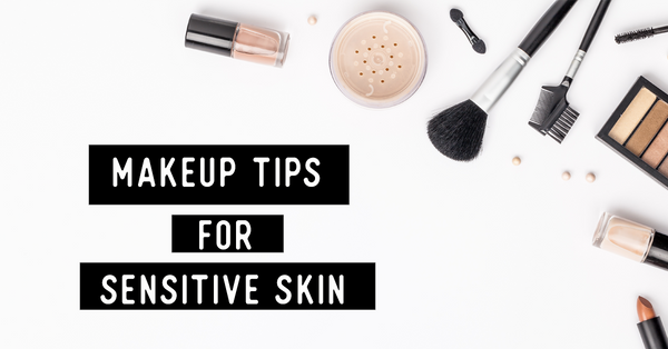 Makeup Tips for Sensitive Skin