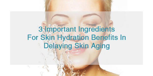 3 Important Ingredients For Skin Hydration Benefits In Delaying Skin Aging