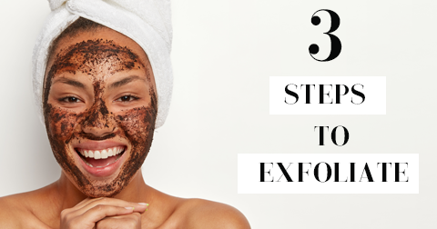 The Magic of Exfoliating: A Three-Step Process