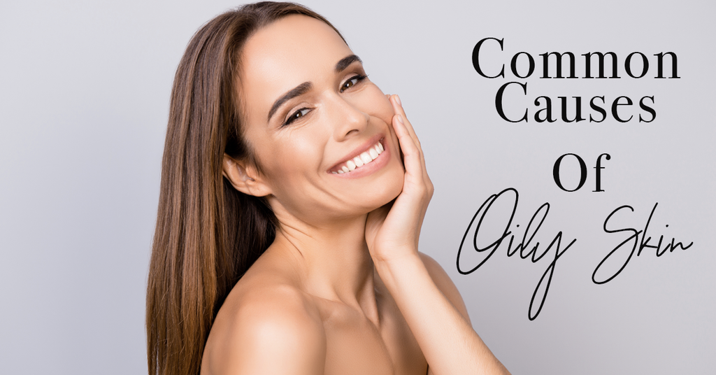 Common Causes Of Oily Skin
