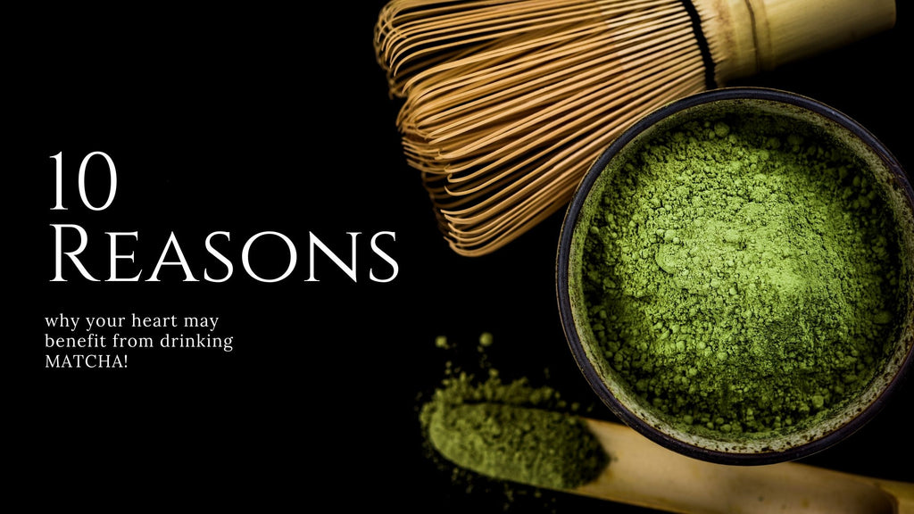 why matcha may be beneficial for your heart