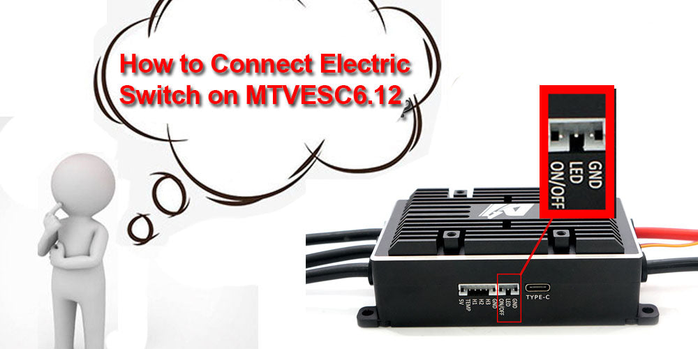 How to Connect Electric Switch on MTVESC6.12?