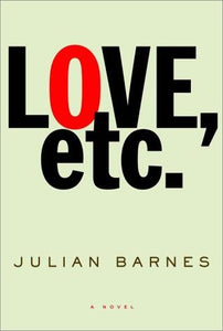 Love, Etc. - Julian Barnes (Used)