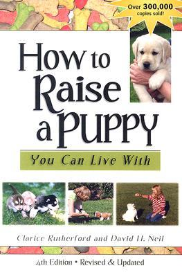 How To Raise a Puppy You Can Live With - Clarice Rutherford and David H. Neil (Used)