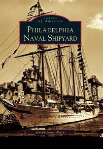 Images of America: Philadelphia Naval Shipyard - Joseph-James Ahern (Used)