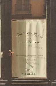 The Piano Shop on the Left Bank - Thad Carhart (Used)