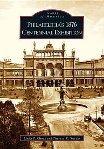 Philadelphia's 1876 Centennial Exhibition - Linda P. Gross & Theresa R. Snyder (Used)