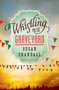 Whistling Past The Graveyard - Susan Crandall (Used)