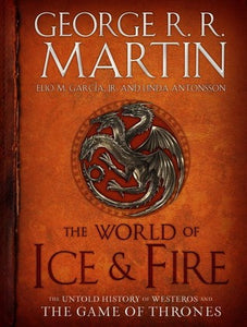 The World of Ice & Fire: The Untold History of Westeros and The Game of Thrones - George R.R. Martin (Used)