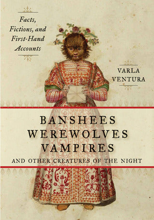 Banshees, Werewolves, Vampires and Other Creatures of the Night - Varla Ventura
