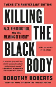 Killing The Black Body - Dorothy Roberts