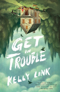 Get In Trouble - Kelly Link