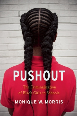 Pushout: The Criminalization of Black Girls in Schools - Monique W. Morris