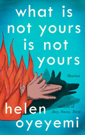 What Is Not Yours Is Not Yours - Helen Oyeyemi