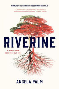 Riverine: A Memoir From Anywhere But Here - Angela Palm (Used)