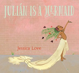 Julian Is a Mermaid - Jessica Love
