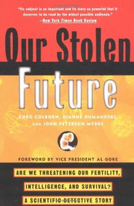 Our Stolen Future - Theo Colborn, Dianne Dumanoksi and John Peterson Myers (Used)