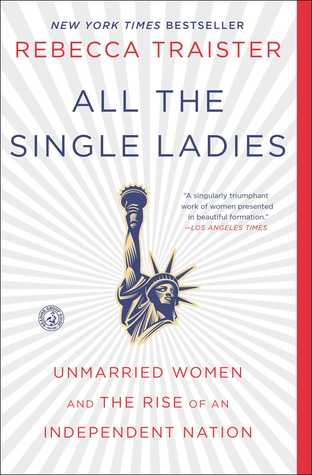 All The Single Ladies: Unmarried Women and the Rise of an Independent Nation - Rebecca Traister (Used)