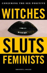 Witches, Sluts, Feminists - Kristen J. Sollee