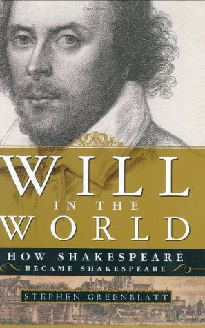 Will in the World: How Shakespeare Became Shakespeare - Stephen Greenblatt (Used)