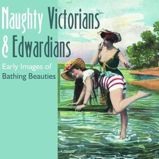 Naughty Victorians & Edwardians: Early Images of Bathing Beauties - Mary L. Martin (Used)