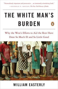 The White Man's Burden: Why the West's Efforts to Aid the Rest Have Done So Much Ill and So Little Good - William Easterly (Used)