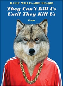 They Can't Kill Us Until They Kill Us - Hanif Willis-Abdurraqib