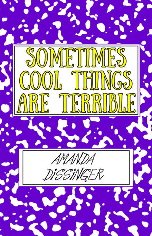 Sometimes Cool Things Are Terrible - Amanda Dissinger (Used)
