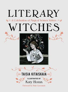 Literary Witches: A Celebration of Magical Women Writers - Taisia Kitaiskaia
