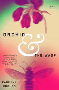 Orchid & The Wasp - Caoilinn Hughes (Used)