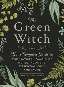 The Green Witch - Arin Murphy-Hisock