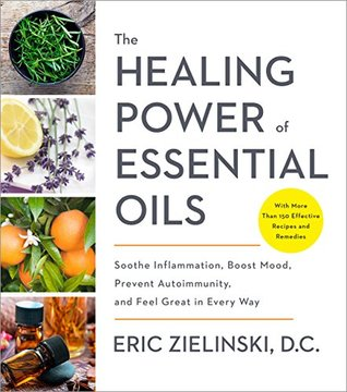 The Healing Power of Essential Oils - Eric Zielinksi (Used)
