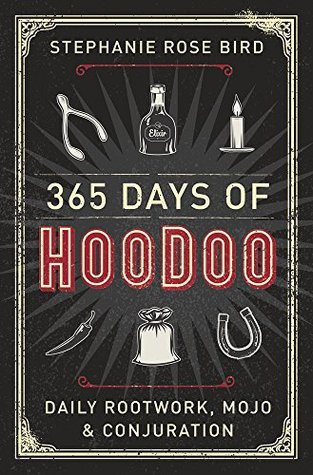 365 Days of Hoodoo - Stephanie Rose Bird