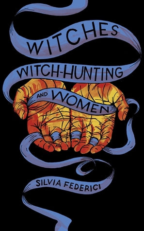 Witches, Witch-Hunting and Women - Silvia Federici