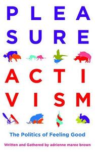 Pleasure Activism - adrienne maree brown