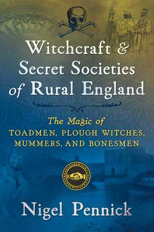 Witchcraft & Secret Societies of Rural England - Nigel Pennick