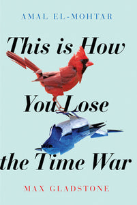 This Is How You Lose the Time War - Amal El-Mohtar & Max Gladstone