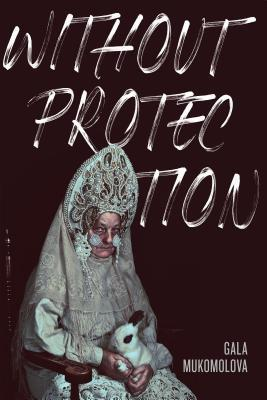 Without Protection - Gala Mukomolova