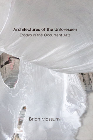 Architectures of the Unforeseen: Essays in the Occurent Arts - Brian Massumi (Used)