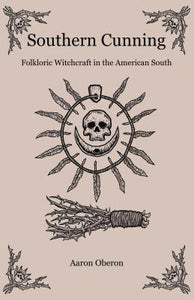 Southern Cunning: Folkloric Witchcraft in the American South - Aaron Oberon