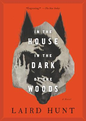 In the House in the Dark of the Woods - Laird Hunt
