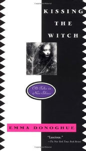 Kissing The Witch: Old Tales in New Skins - Emma Donoghue