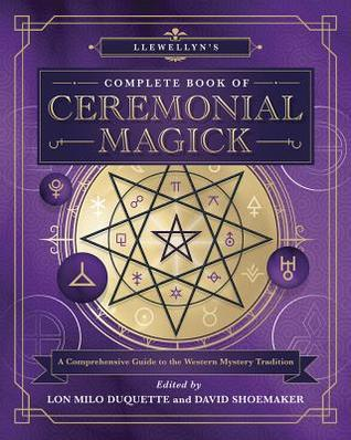 Llewellyn's Complete Book of Ceremonial Magick - Lon Milo DuQuette & David Shoemaker