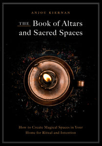 The Book of Altars and Sacred Spaces - Anjou Kiernan